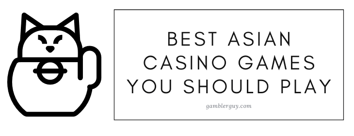 Best Asian Casino Games You Should Play