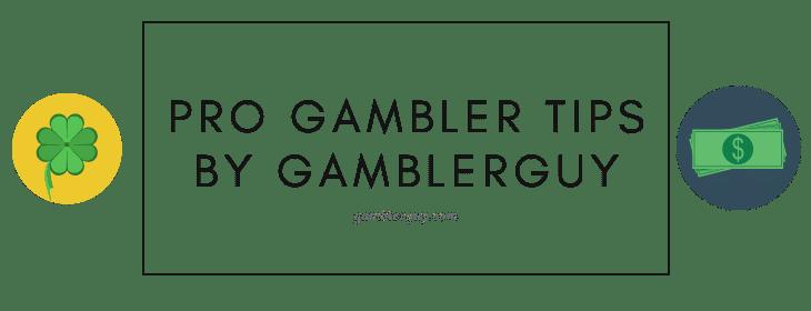Pro Gambler Tips by GamblerGuy